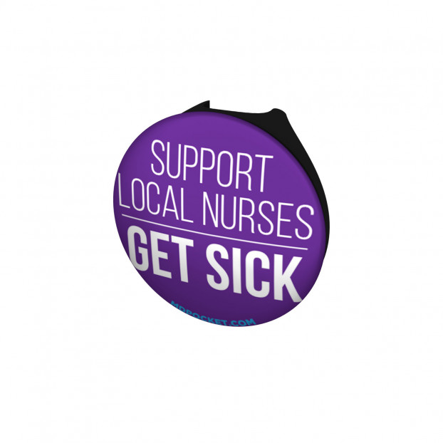 Support Local Nurses Get Sick Stethoscope Button